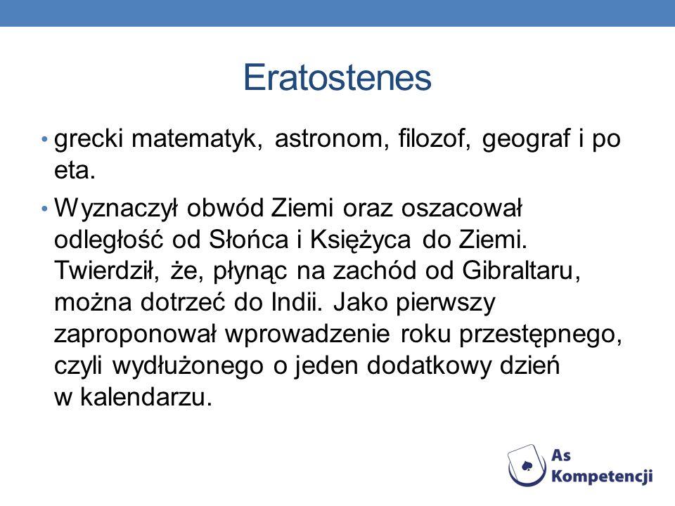 Eratostenes grecki matematyk, astronom, filozof, geograf i po eta.