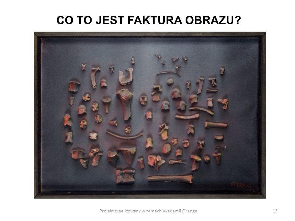 Projekt zrealizowany w ramach Akademii Orange13 CO TO JEST FAKTURA OBRAZU?