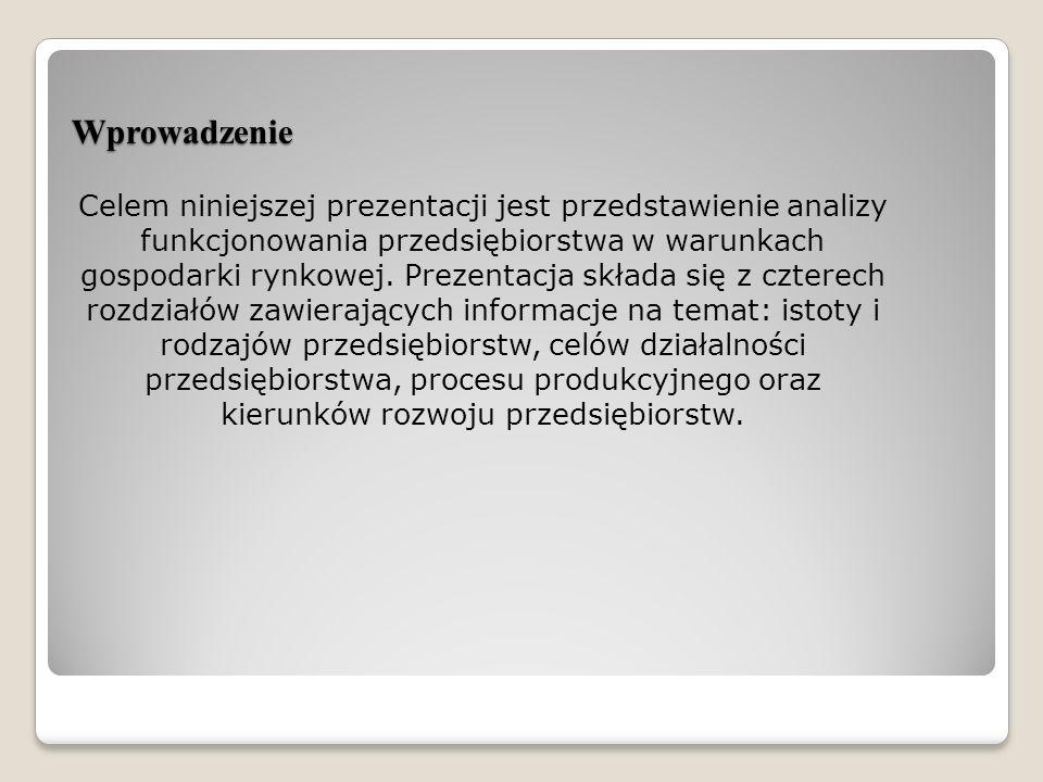 Wprowadzenie Celem niniejszej prezentacji jest przedstawienie analizy funkcjonowania przedsiębiorstwa w warunkach gospodarki rynkowej.