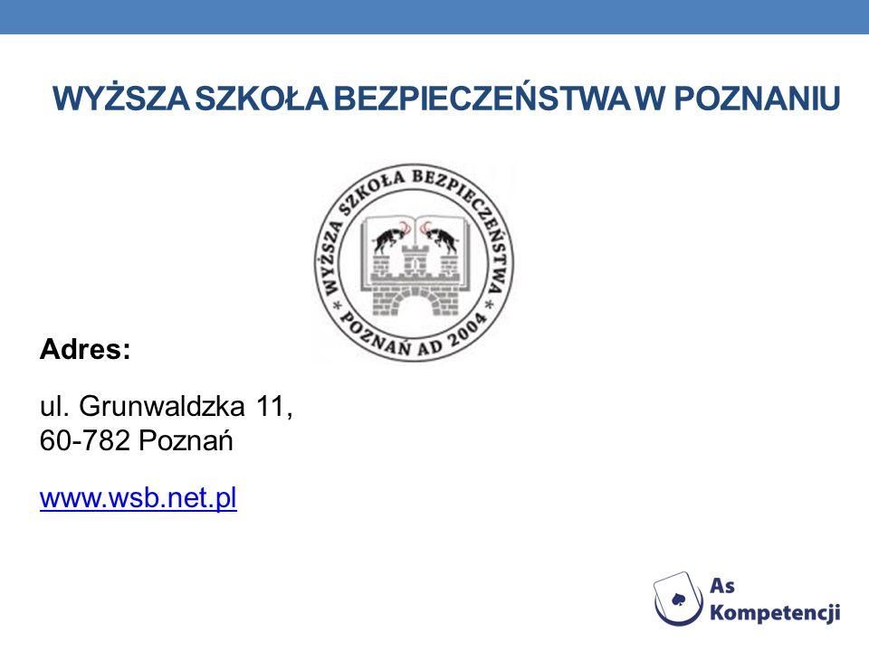 WYŻSZA SZKOŁA BEZPIECZEŃSTWA W POZNANIU Adres: ul. Grunwaldzka 11, 60-782 Poznań www.wsb.net.pl