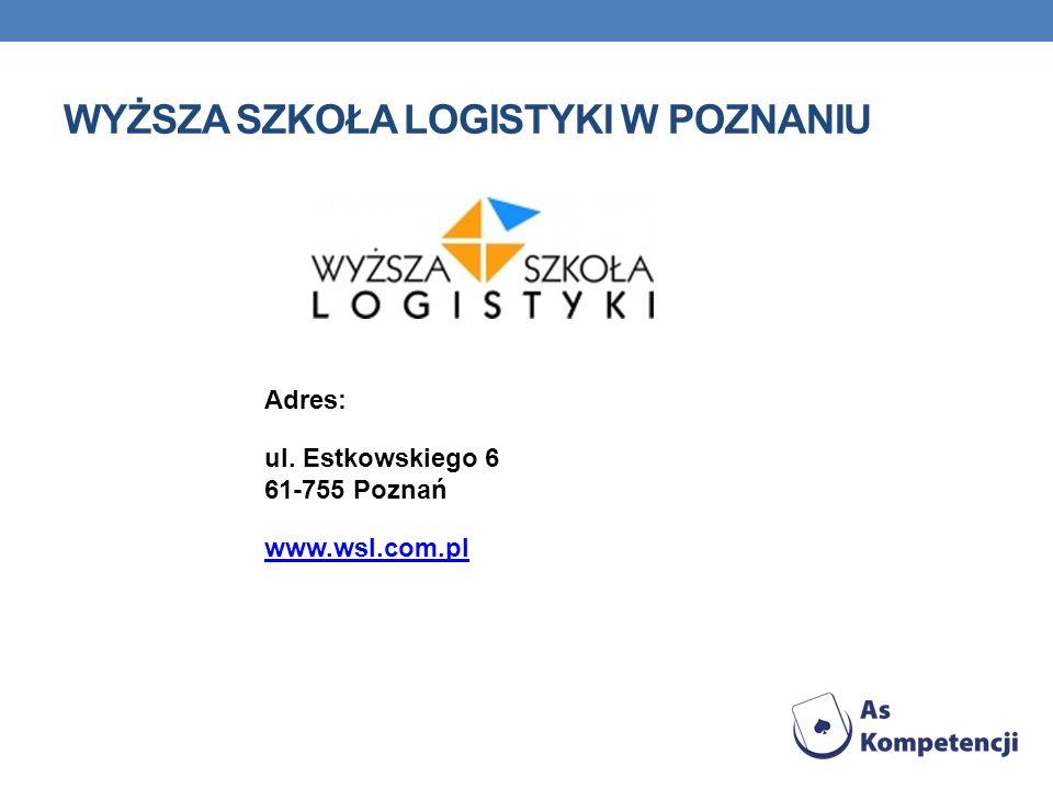 WYŻSZA SZKOŁA LOGISTYKI W POZNANIU Adres: ul. Estkowskiego 6 61-755 Poznań www.wsl.com.pl