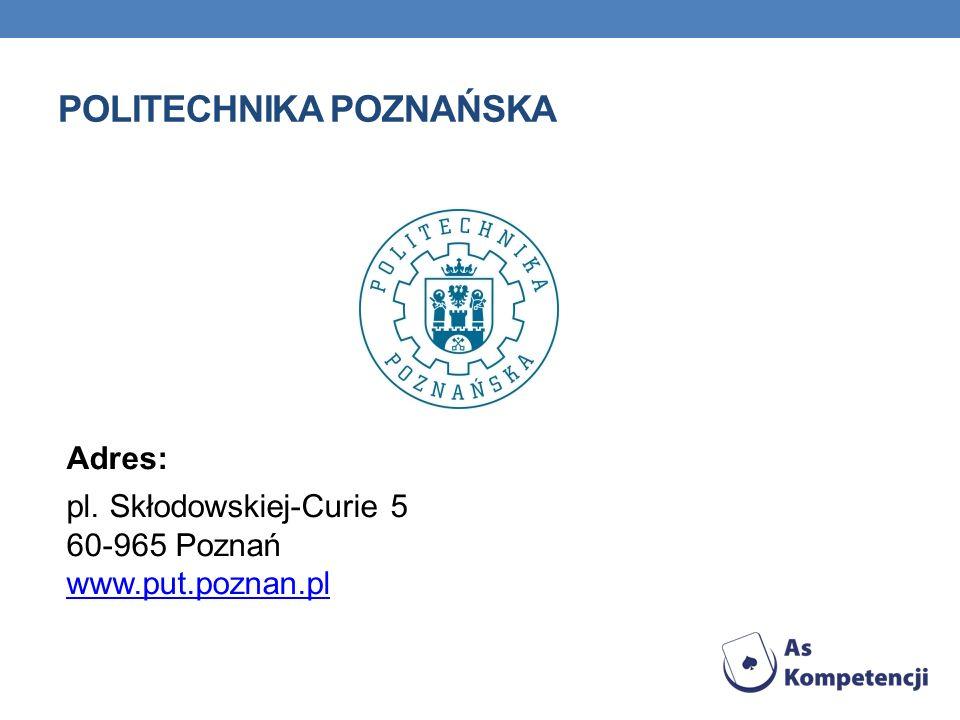 POLITECHNIKA POZNAŃSKA Adres: pl. Skłodowskiej-Curie 5 60-965 Poznań www.put.poznan.pl