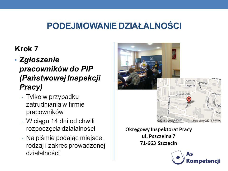 PODEJMOWANIE DZIAŁALNOŚCI Krok 7 Zgłoszenie pracowników do PIP (Państwowej Inspekcji Pracy) - Tylko w przypadku zatrudniania w firmie pracowników - W