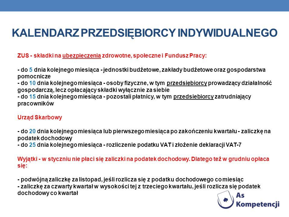 KALENDARZ PRZEDSIĘBIORCY INDYWIDUALNEGO ZUS - składki na ubezpieczenia zdrowotne, społeczne i Fundusz Pracy: - do 5 dnia kolejnego miesiąca - jednostk