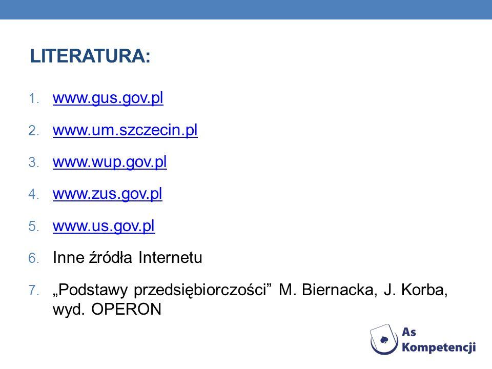 LITERATURA: 1. www.gus.gov.pl www.gus.gov.pl 2. www.um.szczecin.pl www.um.szczecin.pl 3. www.wup.gov.pl www.wup.gov.pl 4. www.zus.gov.pl www.zus.gov.p