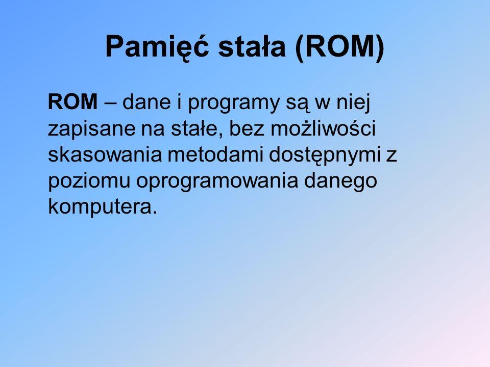 Pamięć stała (ROM) ROM – dane i programy są w niej zapisane na stałe, bez możliwości skasowania metodami dostępnymi z poziomu oprogramowania danego ko