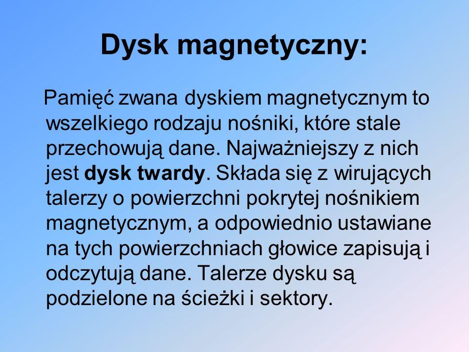 Dysk magnetyczny: Pamięć zwana dyskiem magnetycznym to wszelkiego rodzaju nośniki, które stale przechowują dane. Najważniejszy z nich jest dysk twardy