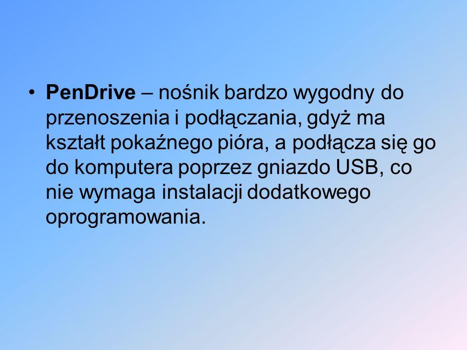 PenDrive – nośnik bardzo wygodny do przenoszenia i podłączania, gdyż ma kształt pokaźnego pióra, a podłącza się go do komputera poprzez gniazdo USB, c