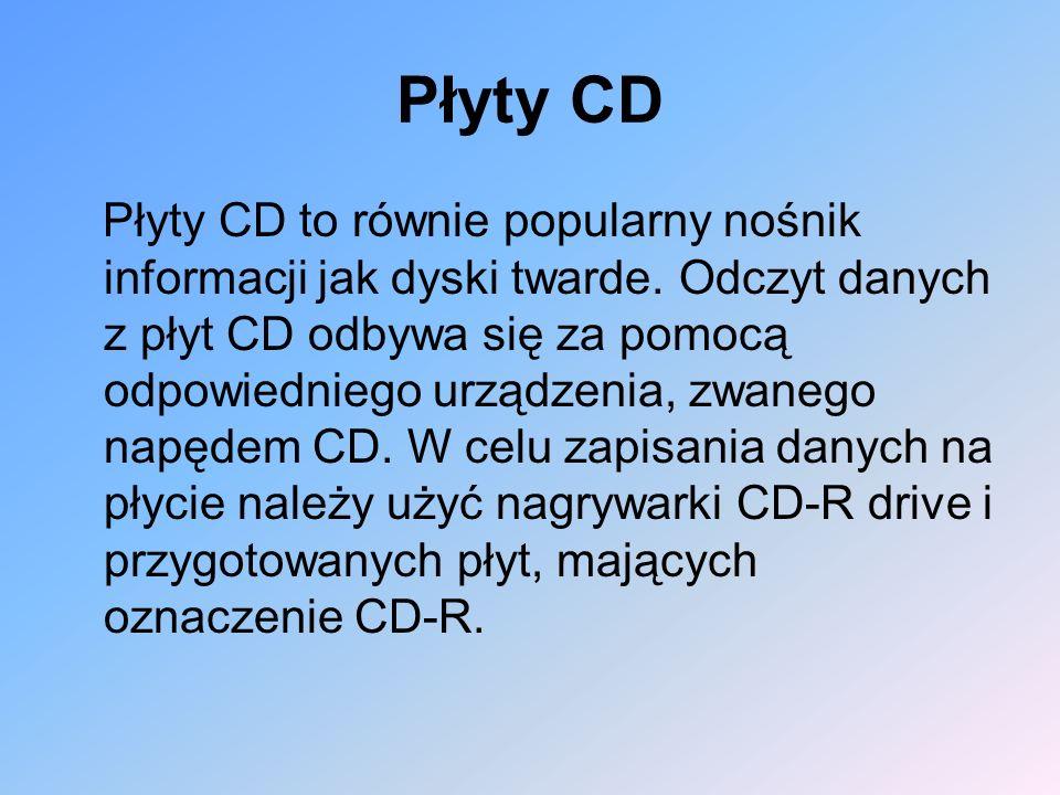Płyty CD Płyty CD to równie popularny nośnik informacji jak dyski twarde. Odczyt danych z płyt CD odbywa się za pomocą odpowiedniego urządzenia, zwane