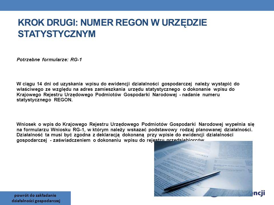 Potrzebne formularze: RG-1 W ciągu 14 dni od uzyskania wpisu do ewidencji działalności gospodarczej należy wystąpić do właściwego ze względu na adres