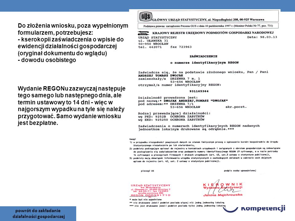 Do złożenia wniosku, poza wypełnionym formularzem, potrzebujesz: - kserokopii zaświadczenia o wpisie do ewidencji działalności gospodarczej (oryginał