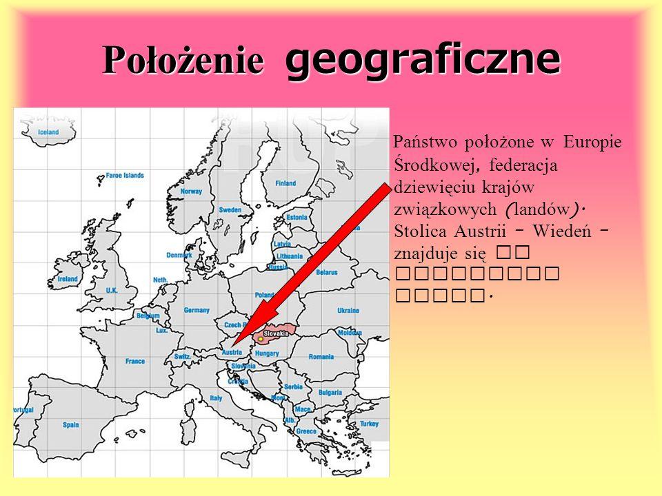 Położenie geograficzne Państwo położone w Europie Środkowej, federacja dziewięciu krajów związkowych ( landów ). Stolica Austrii – Wiedeń – znajduje s