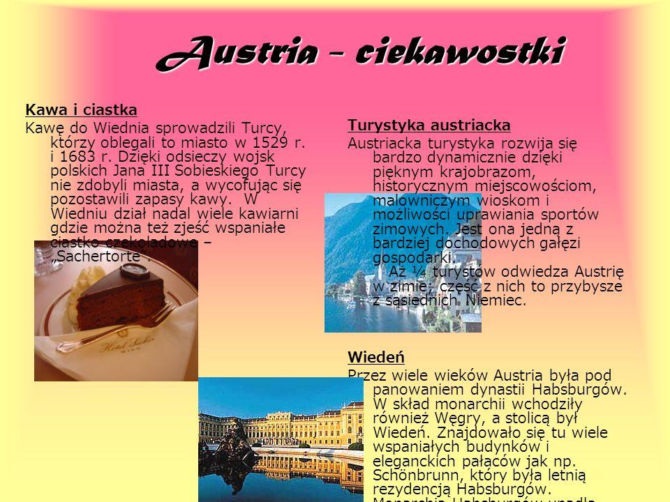 Austria - ciekawostki Kawa i ciastka Kawę do Wiednia sprowadzili Turcy, którzy oblegali to miasto w 1529 r. i 1683 r. Dzięki odsieczy wojsk polskich J