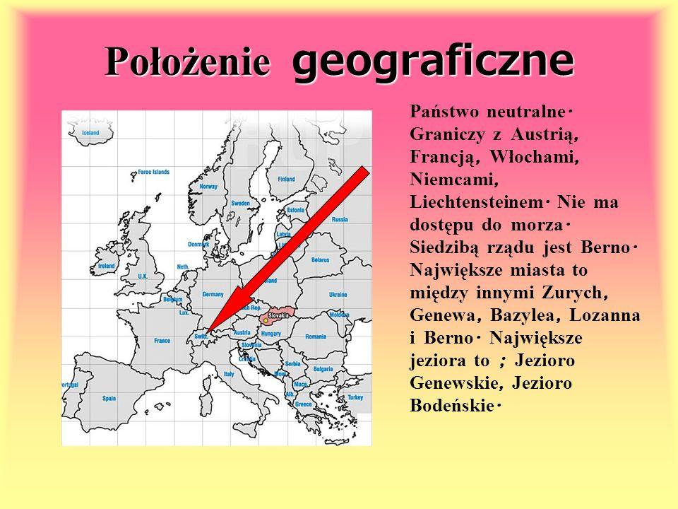 Położenie geograficzne Państwo neutralne. Graniczy z Austrią, Francją, Włochami, Niemcami, Liechtensteinem. Nie ma dostępu do morza. Siedzibą rządu je