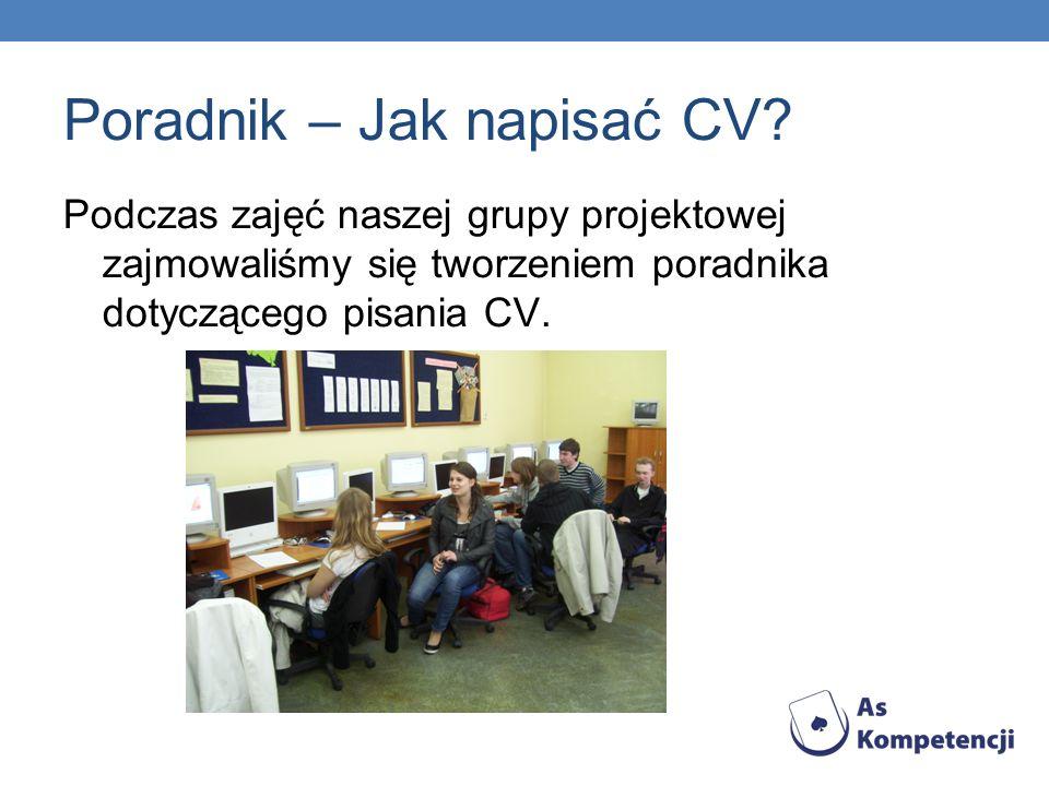 Poradnik – Jak napisać CV? Podczas zajęć naszej grupy projektowej zajmowaliśmy się tworzeniem poradnika dotyczącego pisania CV.