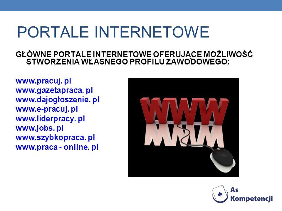 PORTALE INTERNETOWE GŁÓWNE PORTALE INTERNETOWE OFERUJĄCE MOŻLIWOŚĆ STWORZENIA WŁASNEGO PROFILU ZAWODOWEGO: www.pracuj. pl www.gazetapraca. pl www.dajo