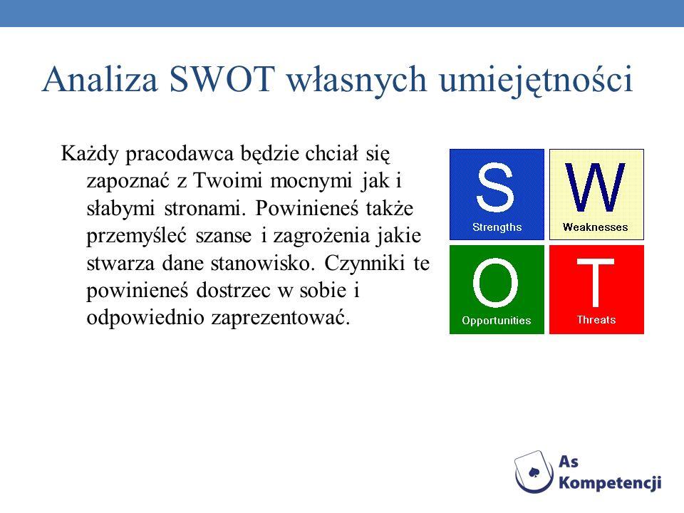 Analiza SWOT własnych umiejętności Każdy pracodawca będzie chciał się zapoznać z Twoimi mocnymi jak i słabymi stronami. Powinieneś także przemyśleć sz