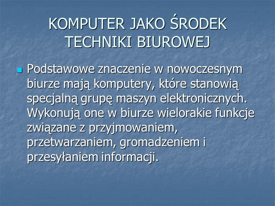 KOMPUTER JAKO ŚRODEK TECHNIKI BIUROWEJ Podstawowe znaczenie w nowoczesnym biurze mają komputery, które stanowią specjalną grupę maszyn elektronicznych