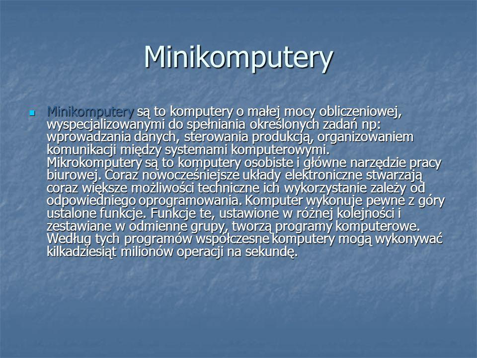 Minikomputery Minikomputery są to komputery o małej mocy obliczeniowej, wyspecjalizowanymi do spełniania określonych zadań np: wprowadzania danych, st