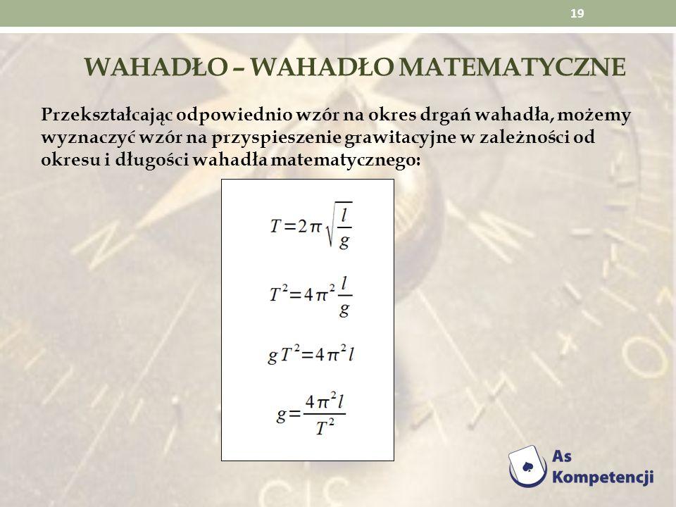WAHADŁO – WAHADŁO MATEMATYCZNE Przekształcając odpowiednio wzór na okres drgań wahadła, możemy wyznaczyć wzór na przyspieszenie grawitacyjne w zależno