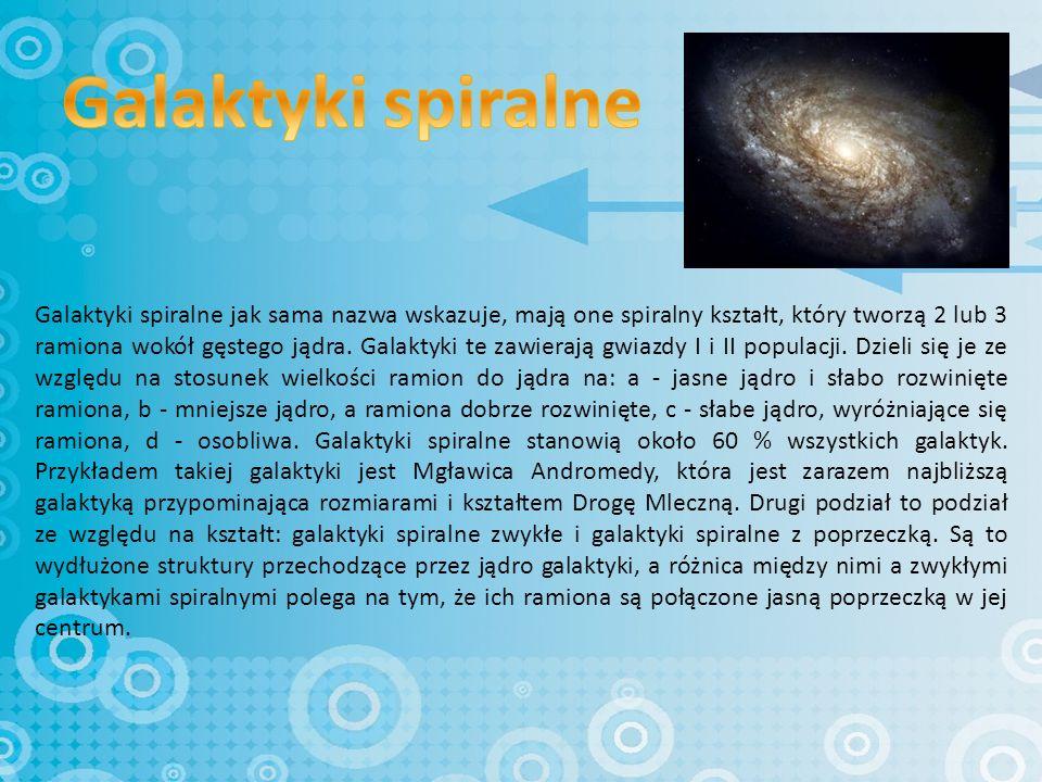Kolejny typ galaktyk to galaktyki eliptyczne, które nie mają ramion.