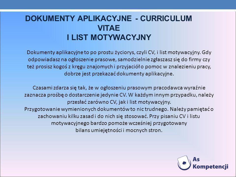 DOKUMENTY APLIKACYJNE - CURRICULUM VITAE I LIST MOTYWACYJNY Dokumenty aplikacyjne to po prostu życiorys, czyli CV, i list motywacyjny.