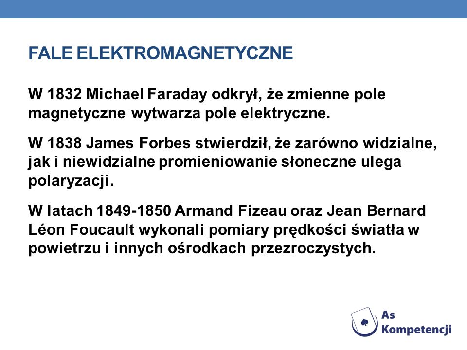 FALE ELEKTROMAGNETYCZNE W 1801 Wilhelm Johann Ritter odkrył promieniowanie ultrafioletowe. W latach 1815-1818 Augustin Jean Fresnel rozwinął falową te