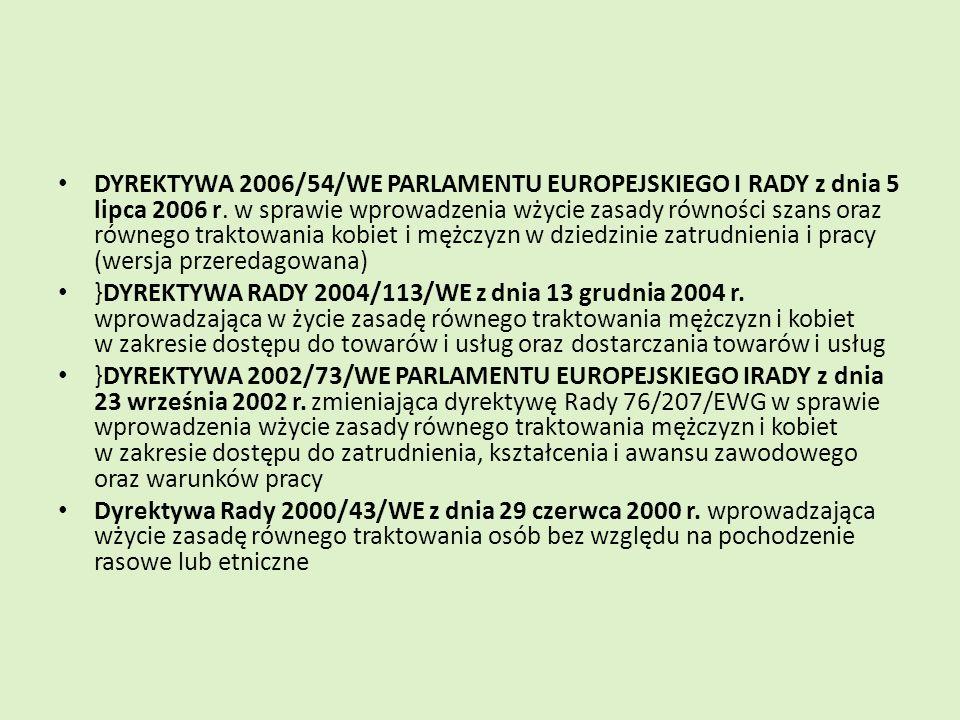 DYREKTYWA 2006/54/WE PARLAMENTU EUROPEJSKIEGO I RADY z dnia 5 lipca 2006 r. w sprawie wprowadzenia wżycie zasady równości szans oraz równego traktowan