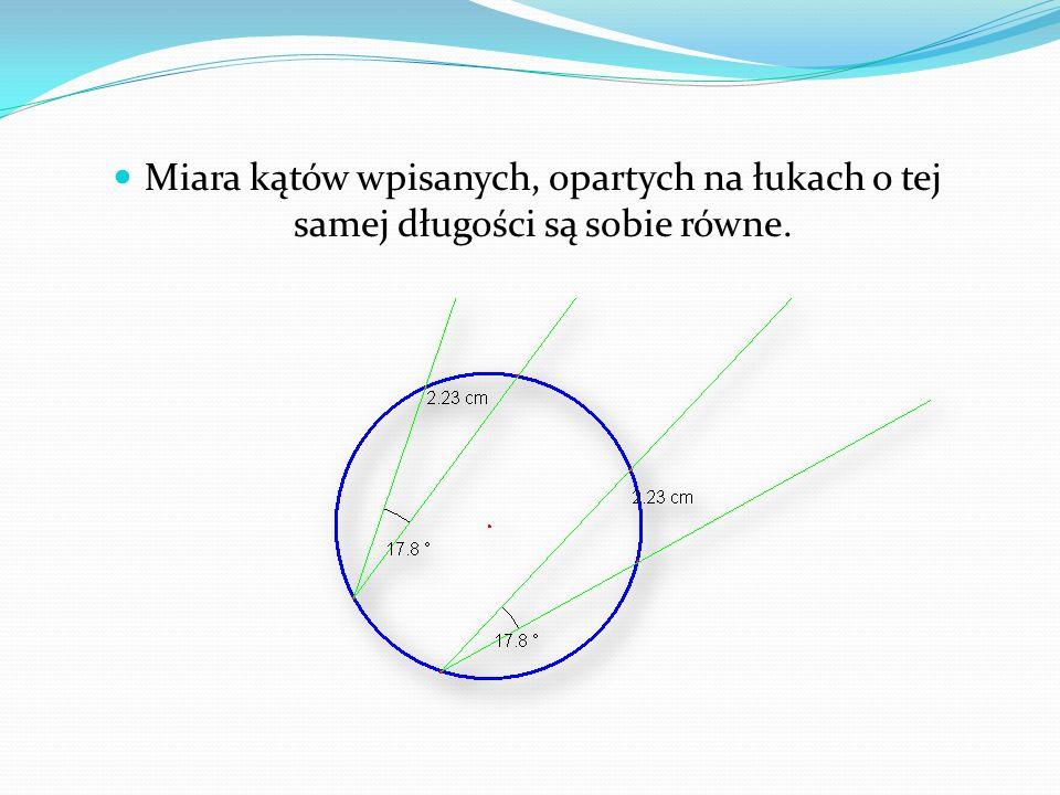 Miara kątów wpisanych, opartych na łukach o tej samej długości są sobie równe.