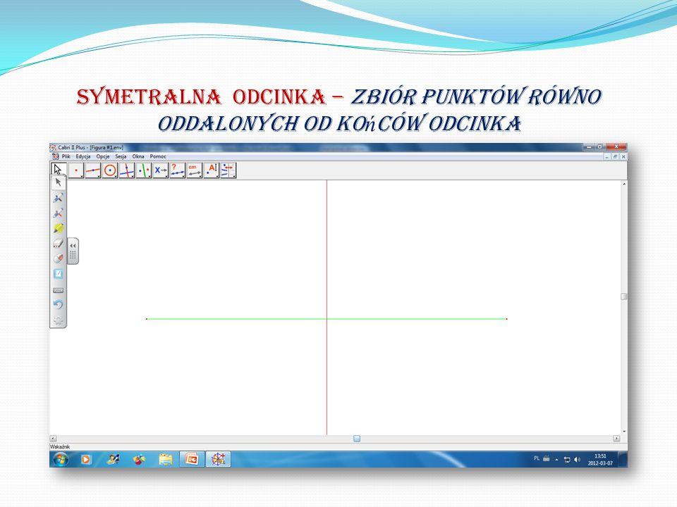 Symetralna odcinka – zbiór punktów równo oddalonych od ko ń ców odcinka