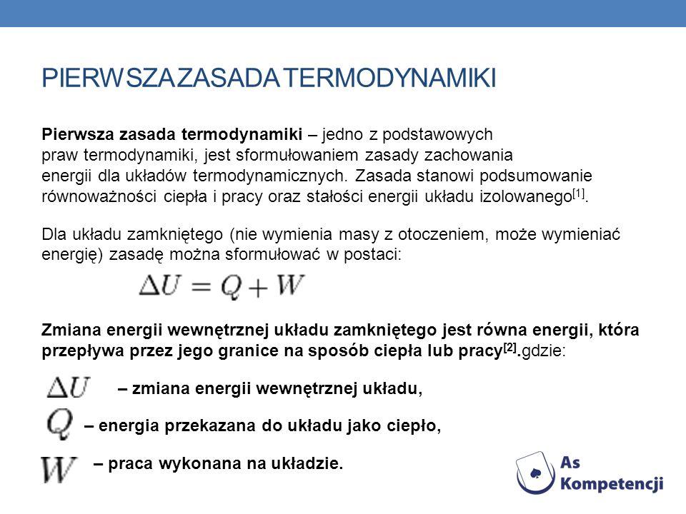 PIERWSZA ZASADA TERMODYNAMIKI Pierwsza zasada termodynamiki – jedno z podstawowych praw termodynamiki, jest sformułowaniem zasady zachowania energii d