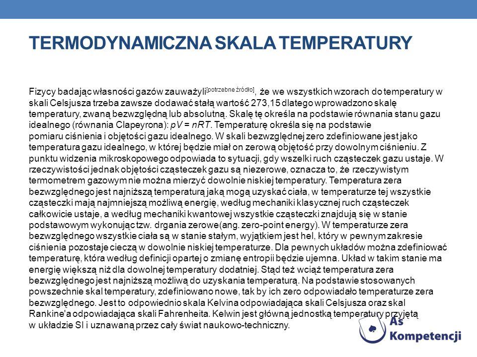 TERMODYNAMICZNA SKALA TEMPERATURY Fizycy badając własności gazów zauważyli [potrzebne źródło], że we wszystkich wzorach do temperatury w skali Celsjus