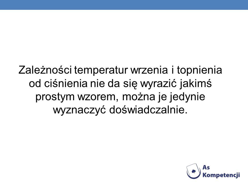 Zależności temperatur wrzenia i topnienia od ciśnienia nie da się wyrazić jakimś prostym wzorem, można je jedynie wyznaczyć doświadczalnie.