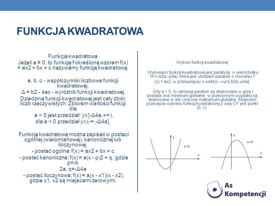 FUNKCJA KWADRATOWA Funkcja kwadratowa Jeżeli a 0, to funkcję f określoną wzorem f(x) = ax2 + bx + c nazywamy funkcją kwadratową. a, b, c - współczynni