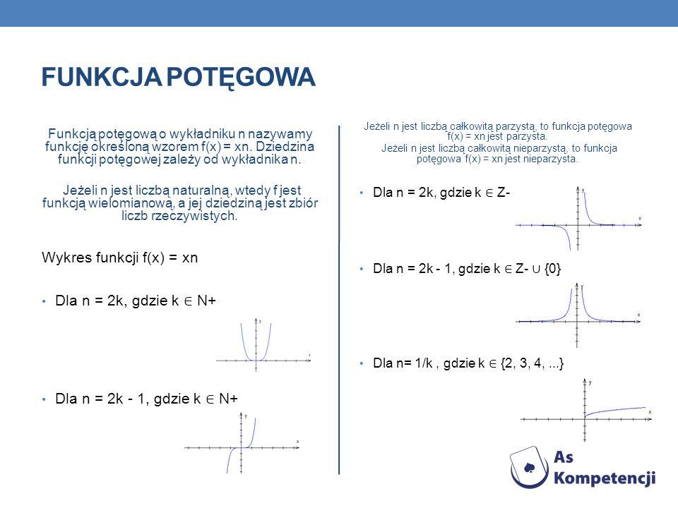 FUNKCJA POTĘGOWA Funkcją potęgową o wykładniku n nazywamy funkcję określoną wzorem f(x) = xn. Dziedzina funkcji potęgowej zależy od wykładnika n. Jeże