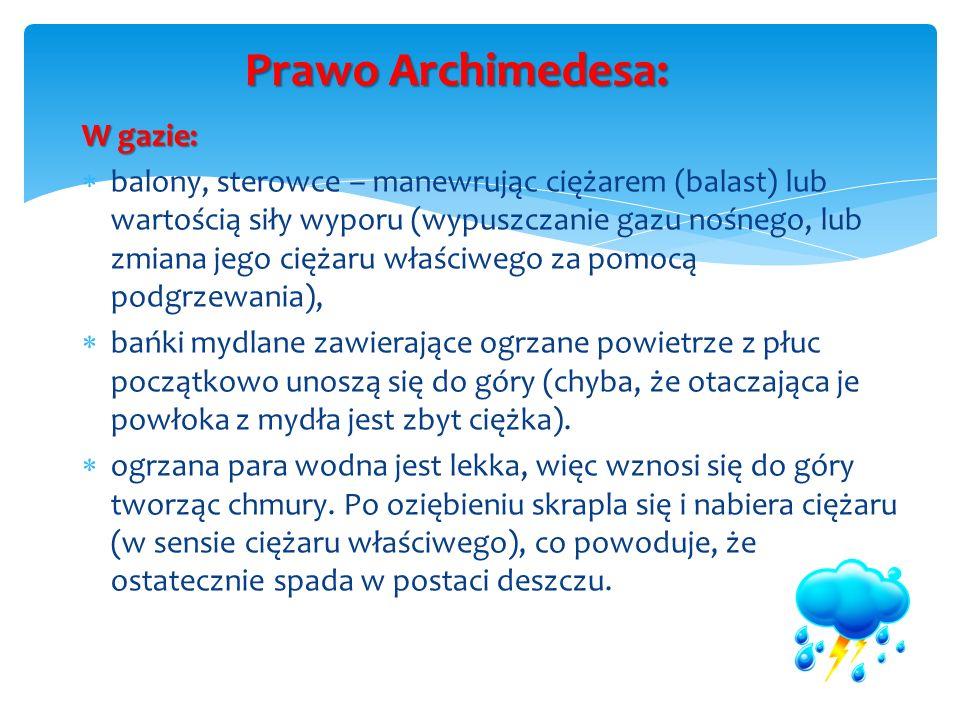 Prawo Archimedesa: W gazie: balony, sterowce – manewrując ciężarem (balast) lub wartością siły wyporu (wypuszczanie gazu nośnego, lub zmiana jego cięż