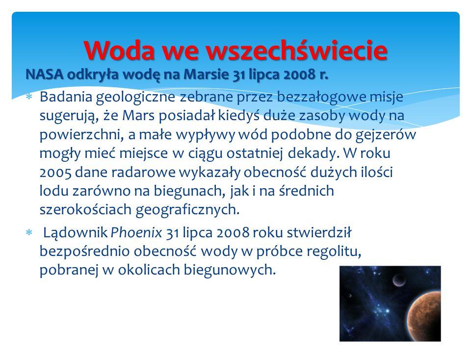 NASA odkryła wodę na Marsie 31 lipca 2008 r. Badania geologiczne zebrane przez bezzałogowe misje sugerują, że Mars posiadał kiedyś duże zasoby wody na