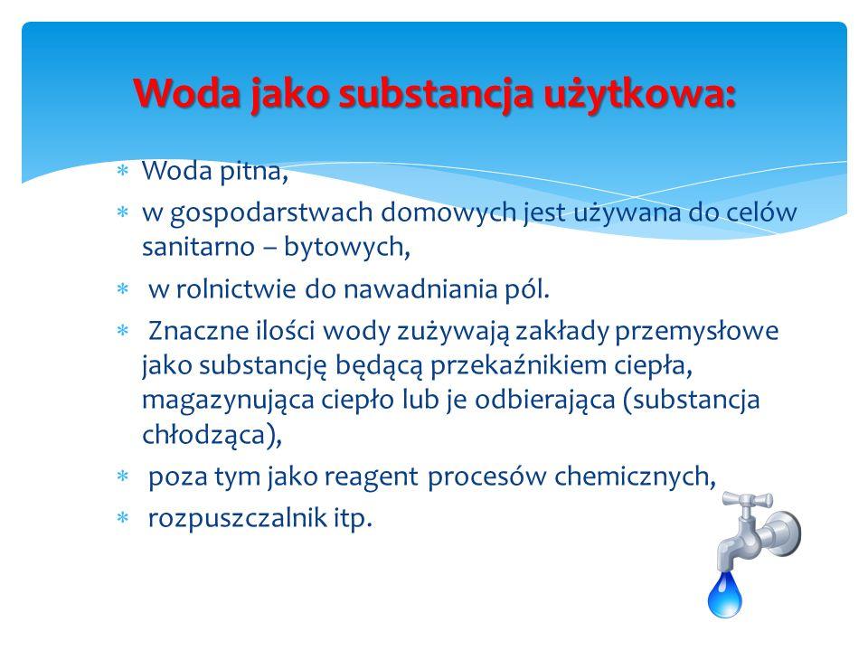 Woda pitna, w gospodarstwach domowych jest używana do celów sanitarno – bytowych, w rolnictwie do nawadniania pól. Znaczne ilości wody zużywają zakład