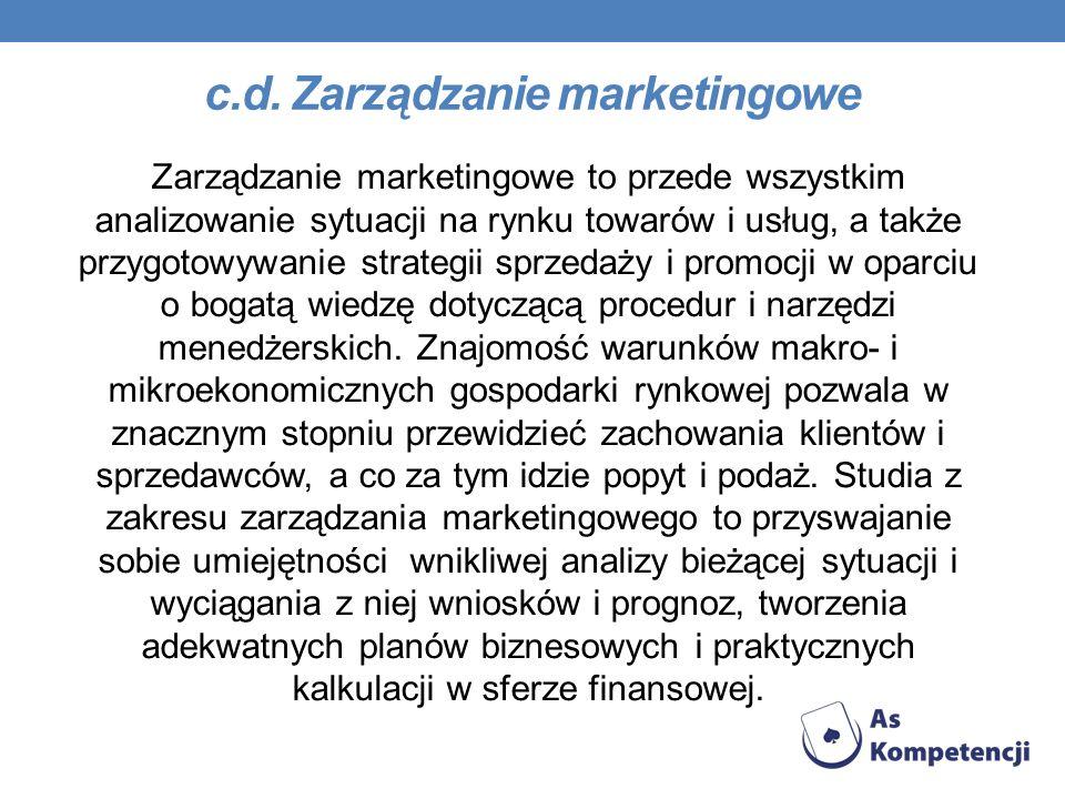 c.d. Zarządzanie marketingowe Zarządzanie marketingowe to przede wszystkim analizowanie sytuacji na rynku towarów i usług, a także przygotowywanie str
