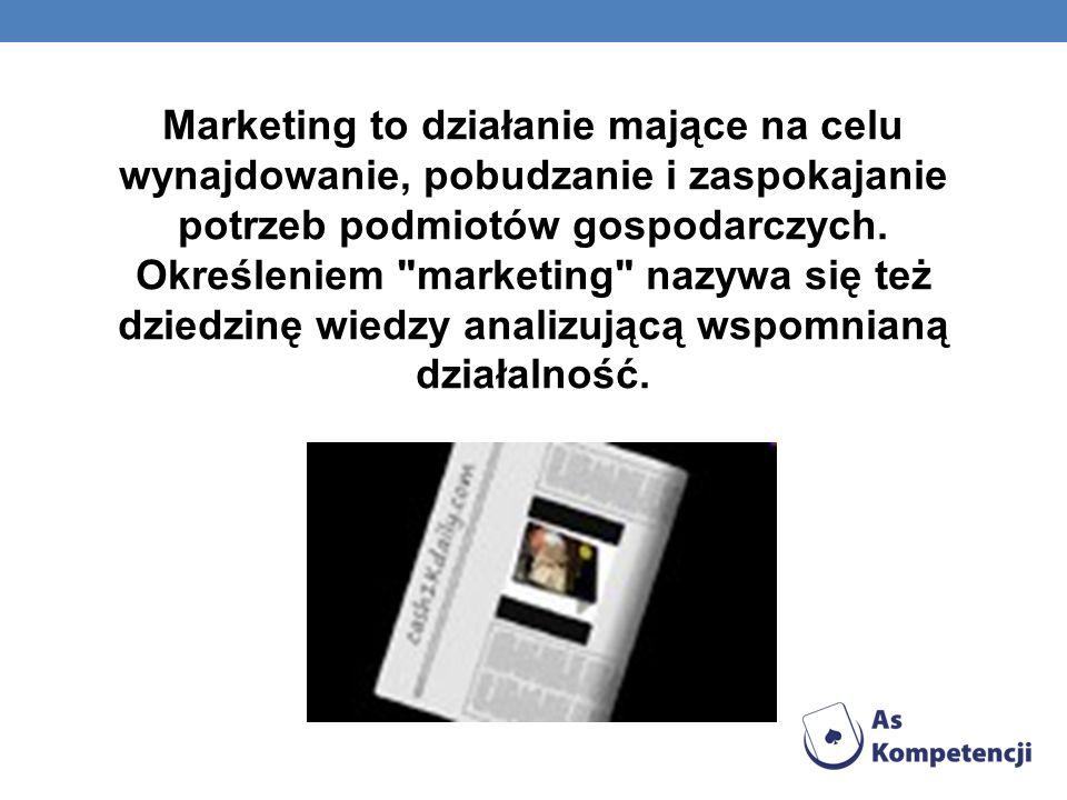 Marketing to działanie mające na celu wynajdowanie, pobudzanie i zaspokajanie potrzeb podmiotów gospodarczych. Określeniem
