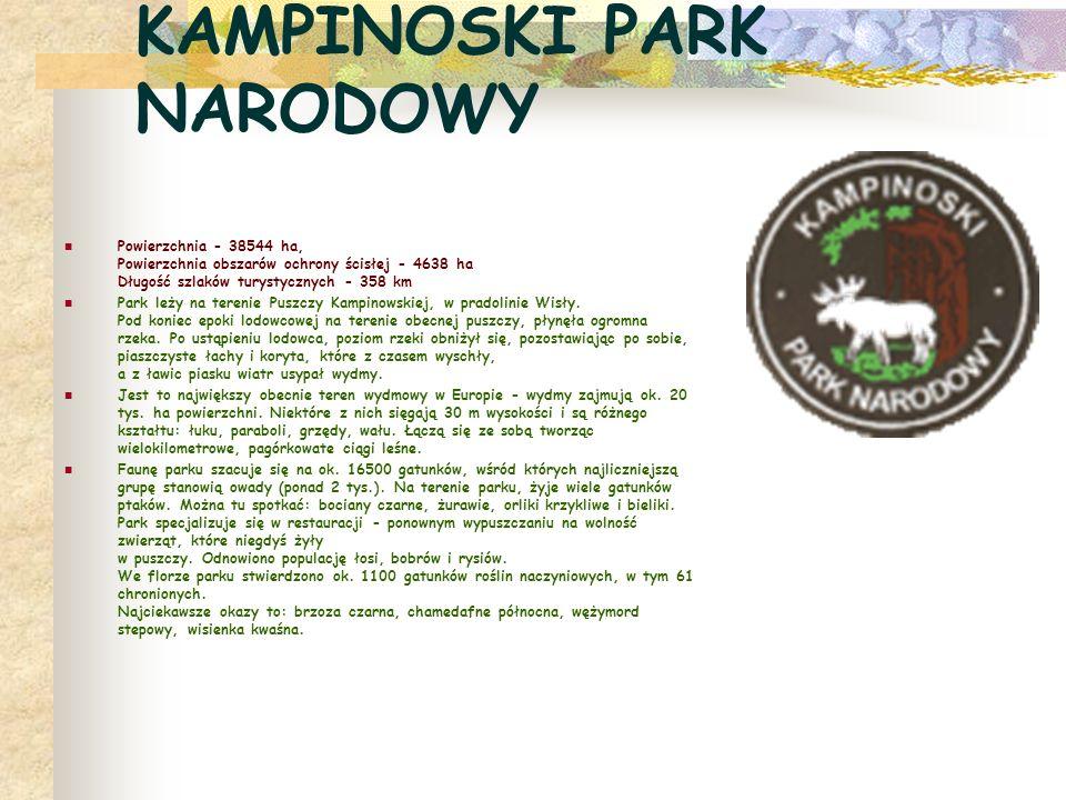 KAMPINOSKI PARK NARODOWY Powierzchnia - 38544 ha, Powierzchnia obszarów ochrony ścisłej - 4638 ha Długość szlaków turystycznych - 358 km Park leży na