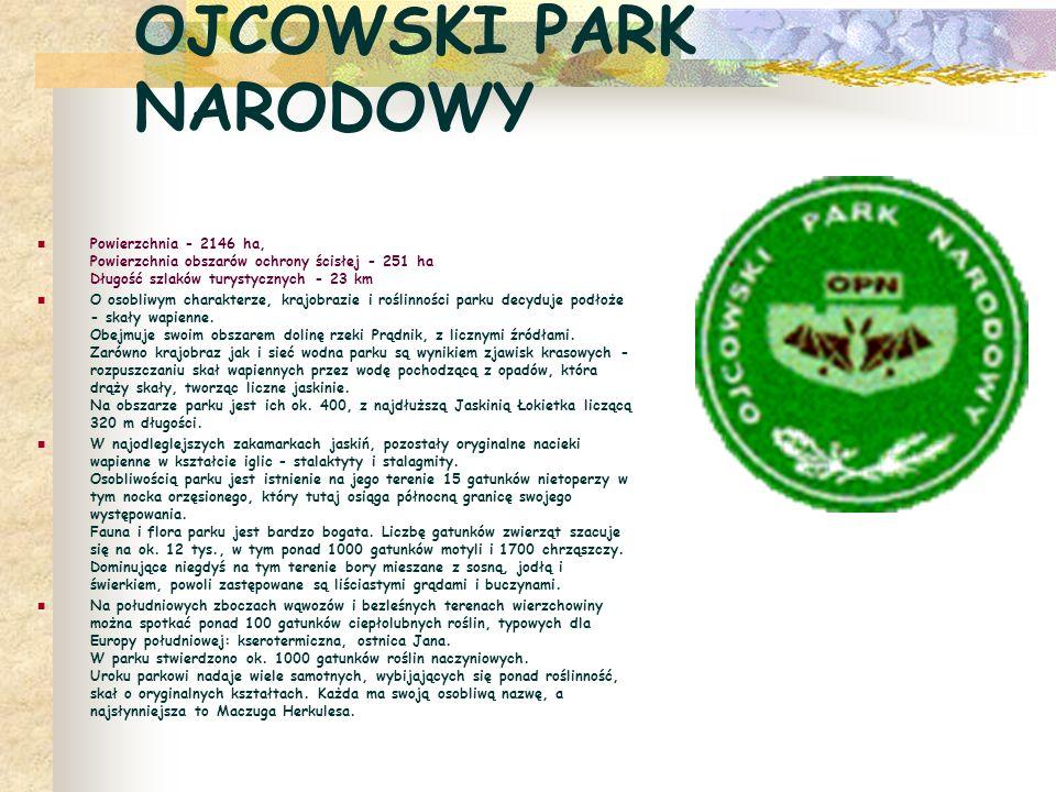 OJCOWSKI PARK NARODOWY Powierzchnia - 2146 ha, Powierzchnia obszarów ochrony ścisłej - 251 ha Długość szlaków turystycznych - 23 km O osobliwym charak