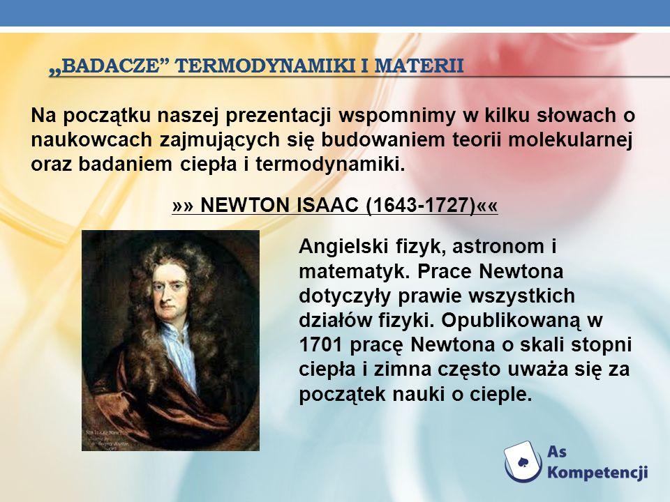 BADACZE TERMODYNAMIKI I MATERII »» FAHRENHEIT GABRIEL (1686-1736)«« Fizyk pochodzący z rodziny niemieckich kupców, osiadłych w Gdańsku; w 1721 opisał zjawisko przechłodzenia wody; stwierdził zależność temperatury wrzenia wody od ciśnienia.