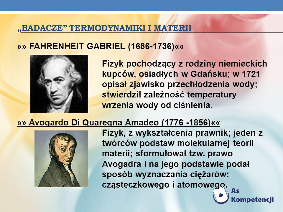 BADACZE TERMODYNAMIKI I MATERII »» JOULE JAMES PRESCOTT (1818-1889) «« Fizyk brytyjski pisał prace z zakresu elektromagnetyzmu, ciepła, budowy materii; badał wydzielanie się ciepła w przewodniku, przez który płynie prąd; uogólnił zasadę zachowania energii obejmując nią procesy, w których nie tylko energia mechaniczna, ale i elektryczna zamienia się w ciepło; wyznaczył równoważnik mechaniczny ciepła; zajmował się również zagadnieniem energii wewnętrznej gazów;