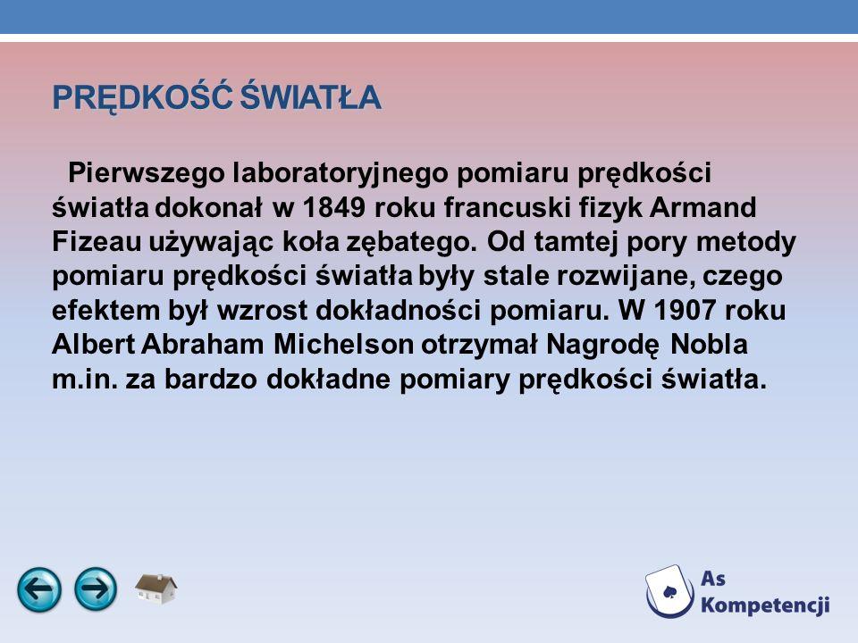 PRĘDKOŚĆ ŚWIATŁA Pierwszego laboratoryjnego pomiaru prędkości światła dokonał w 1849 roku francuski fizyk Armand Fizeau używając koła zębatego. Od tam