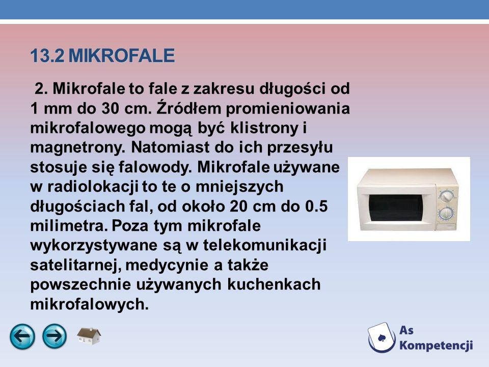 13.2 MIKROFALE 2. Mikrofale to fale z zakresu długości od 1 mm do 30 cm. Źródłem promieniowania mikrofalowego mogą być klistrony i magnetrony. Natomia