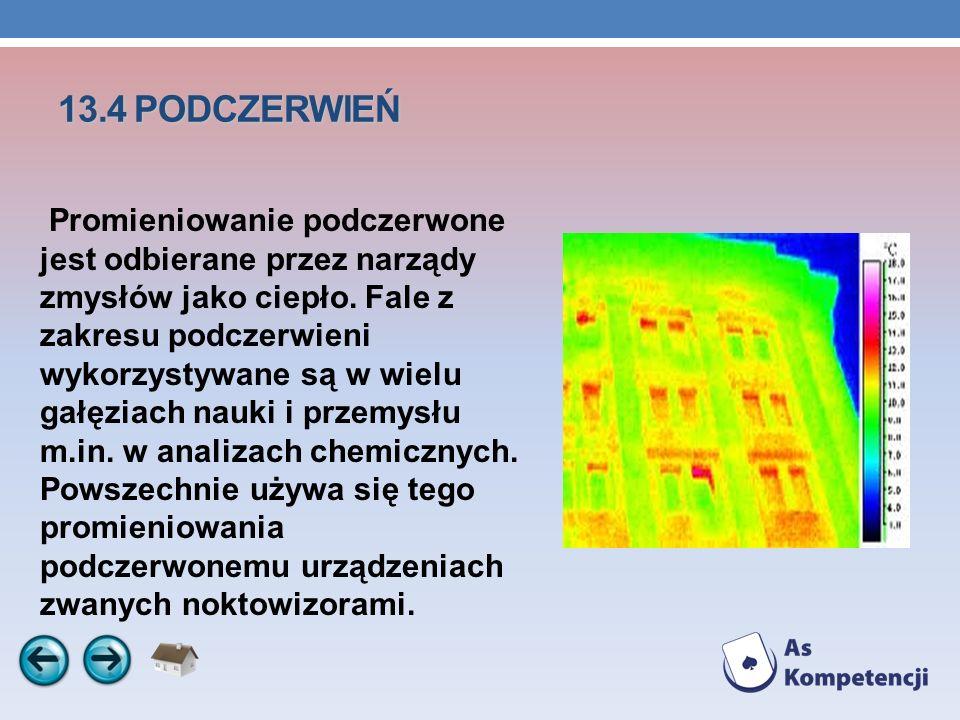 13.4 PODCZERWIEŃ Promieniowanie podczerwone jest odbierane przez narządy zmysłów jako ciepło. Fale z zakresu podczerwieni wykorzystywane są w wielu ga