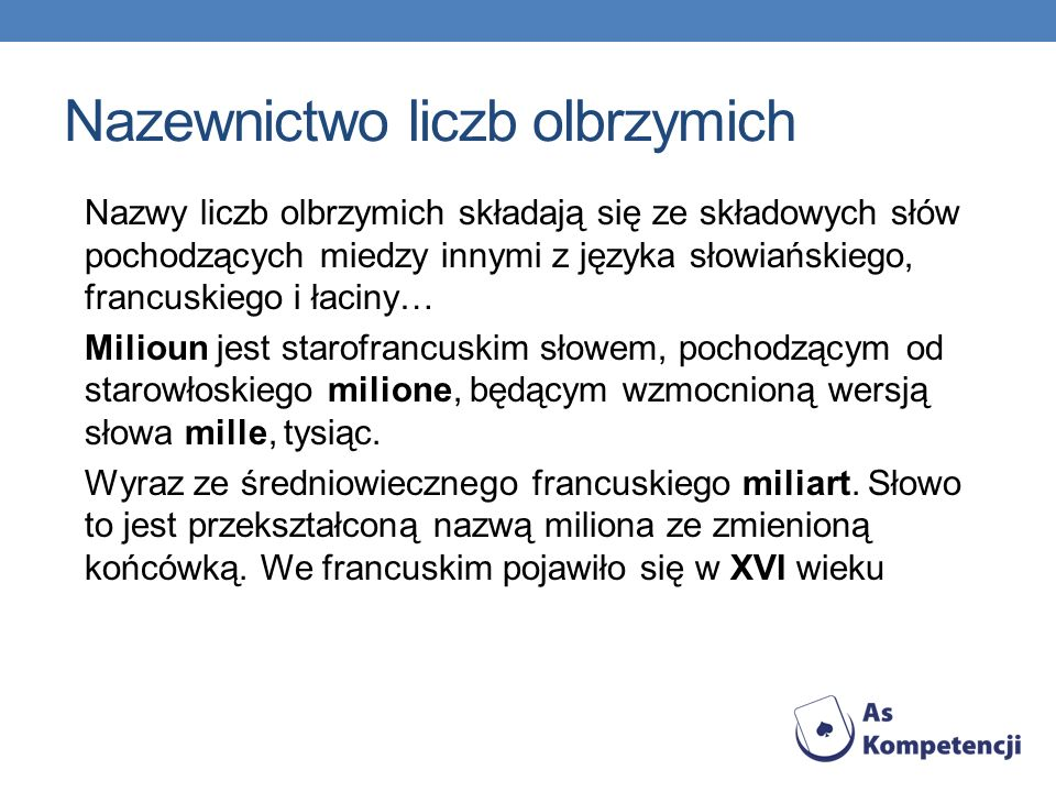 Nazewnictwo liczb olbrzymich Nazwy liczb olbrzymich składają się ze składowych słów pochodzących miedzy innymi z języka słowiańskiego, francuskiego i