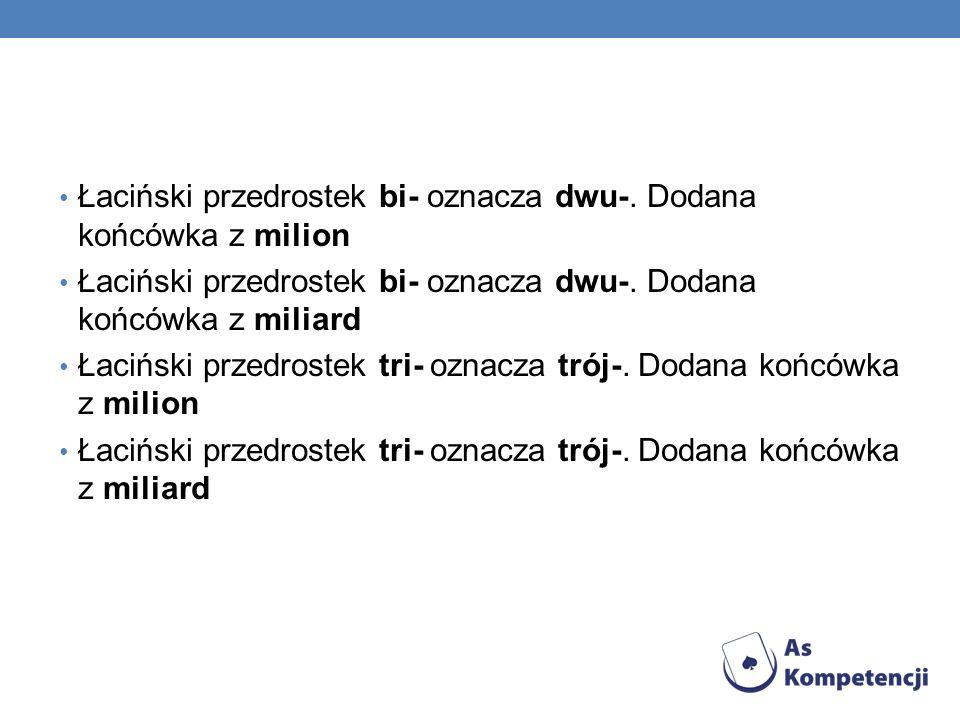 Łaciński przedrostek bi- oznacza dwu-. Dodana końcówka z milion Łaciński przedrostek bi- oznacza dwu-. Dodana końcówka z miliard Łaciński przedrostek
