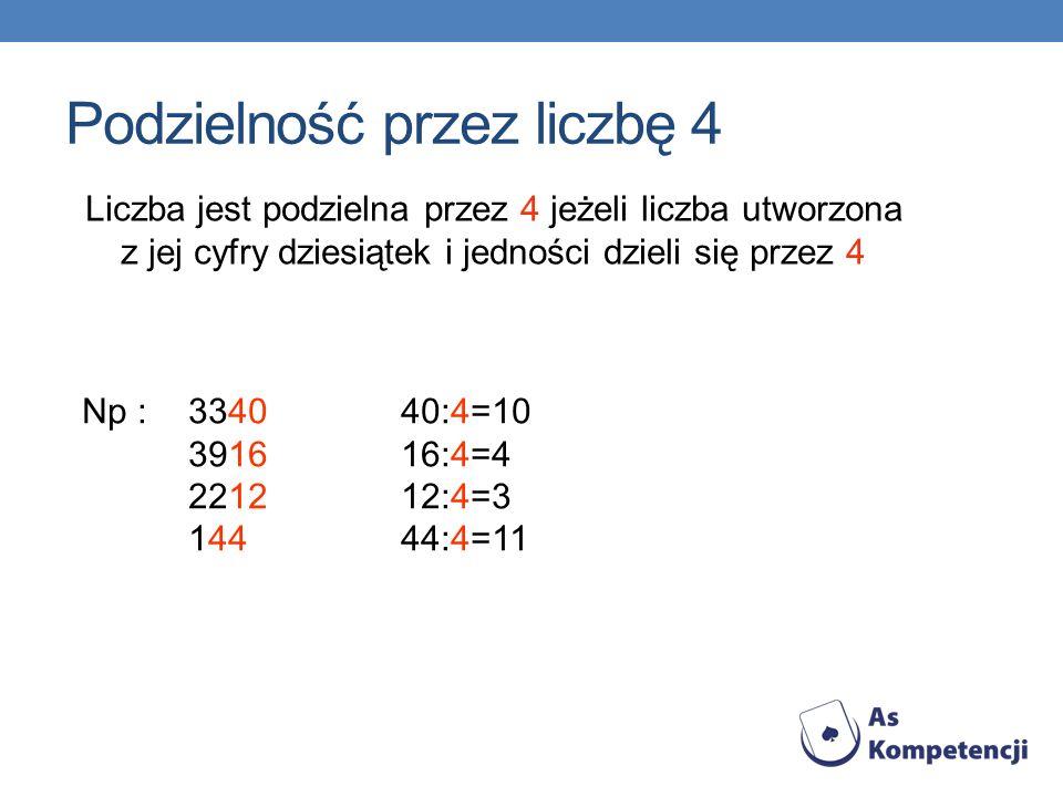 Liczba jest podzielna przez 4 jeżeli liczba utworzona z jej cyfry dziesiątek i jedności dzieli się przez 4 Np : 334040:4=10 391616:4=4 221212:4=3 1444